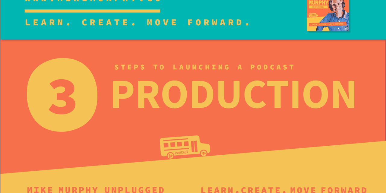 Step 3: How To Launch A Podcast (Production)